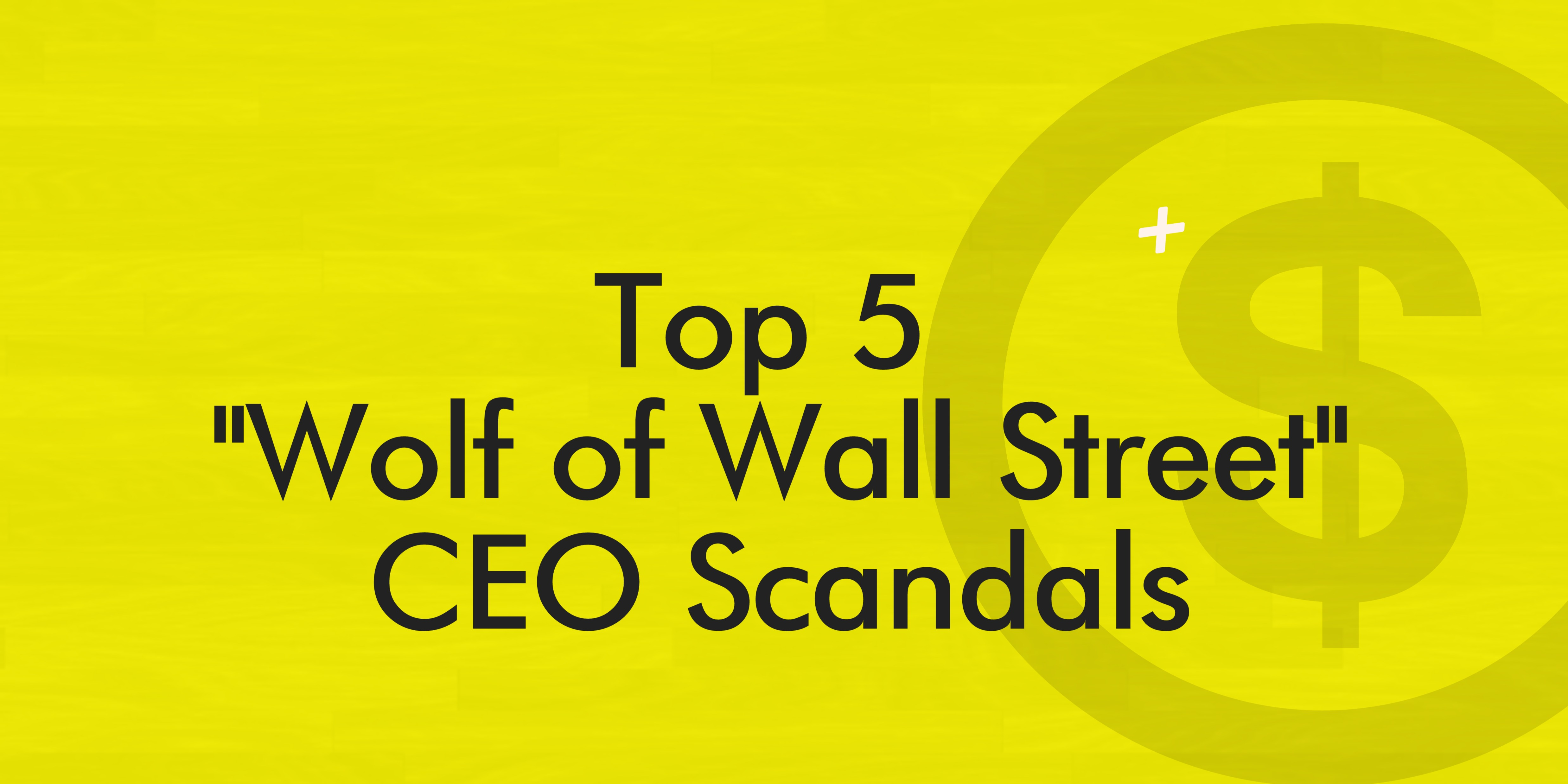 Top CEO Scandals