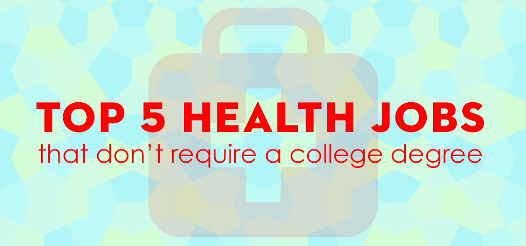 Health Jobs that Don't Require a College Degree